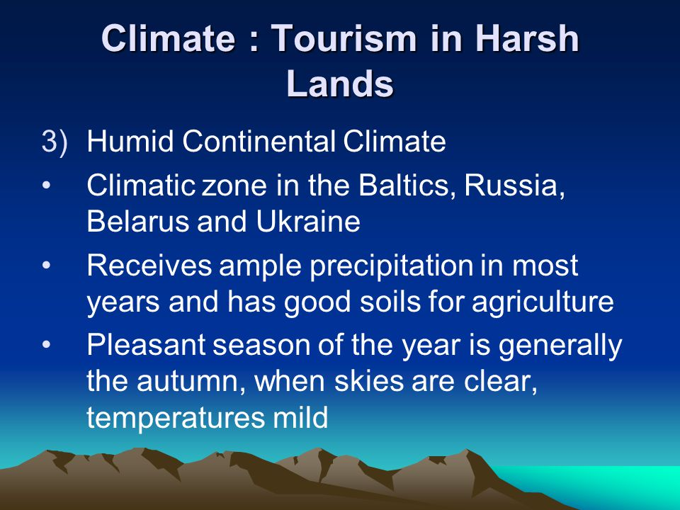 Climate : Tourism in Harsh Lands 3)Humid Continental Climate Climatic zone in the Baltics, Russia, Belarus and Ukraine Receives ample precipitation in