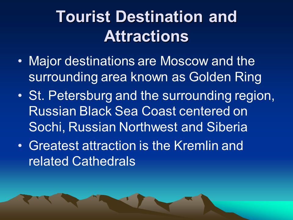 Tourist Destination and Attractions Major destinations are Moscow and the surrounding area known as Golden Ring St.