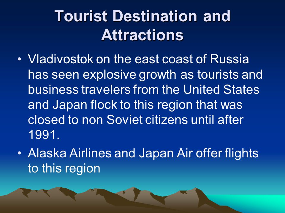 Tourist Destination and Attractions Vladivostok on the east coast of Russia has seen explosive growth as tourists and business travelers from the United States and Japan flock to this region that was closed to non Soviet citizens until after 1991.