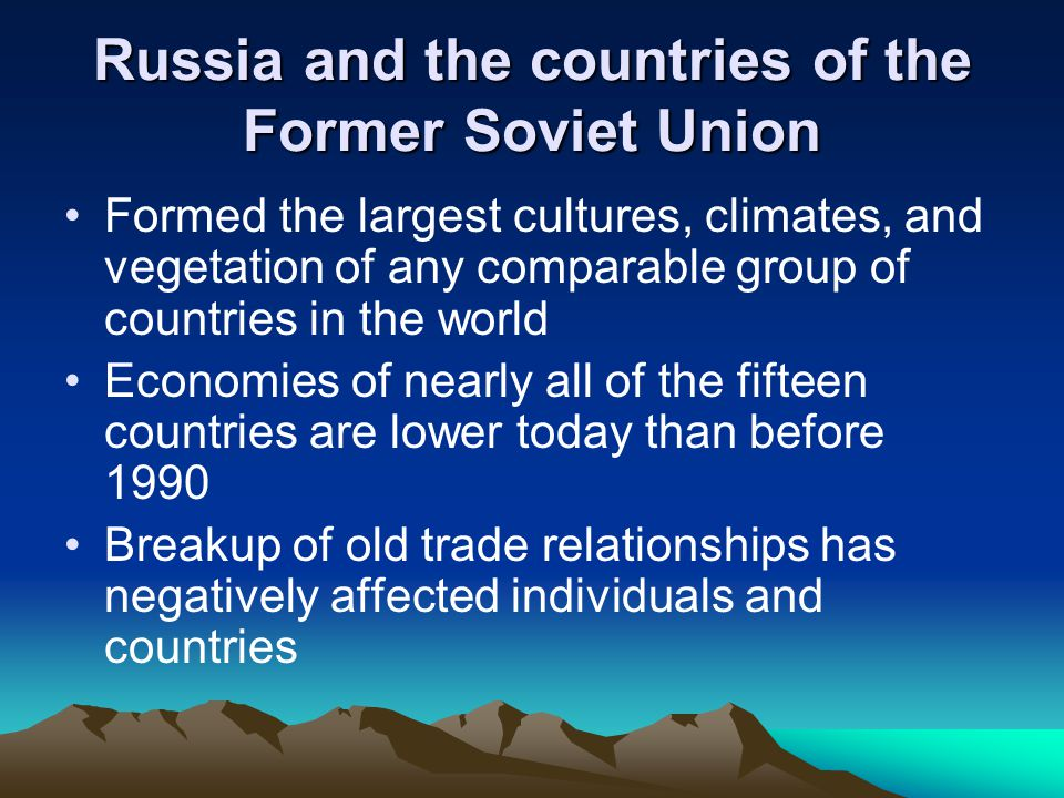 Russia and the countries of the Former Soviet Union Formed the largest cultures, climates, and vegetation of any comparable group of countries in the