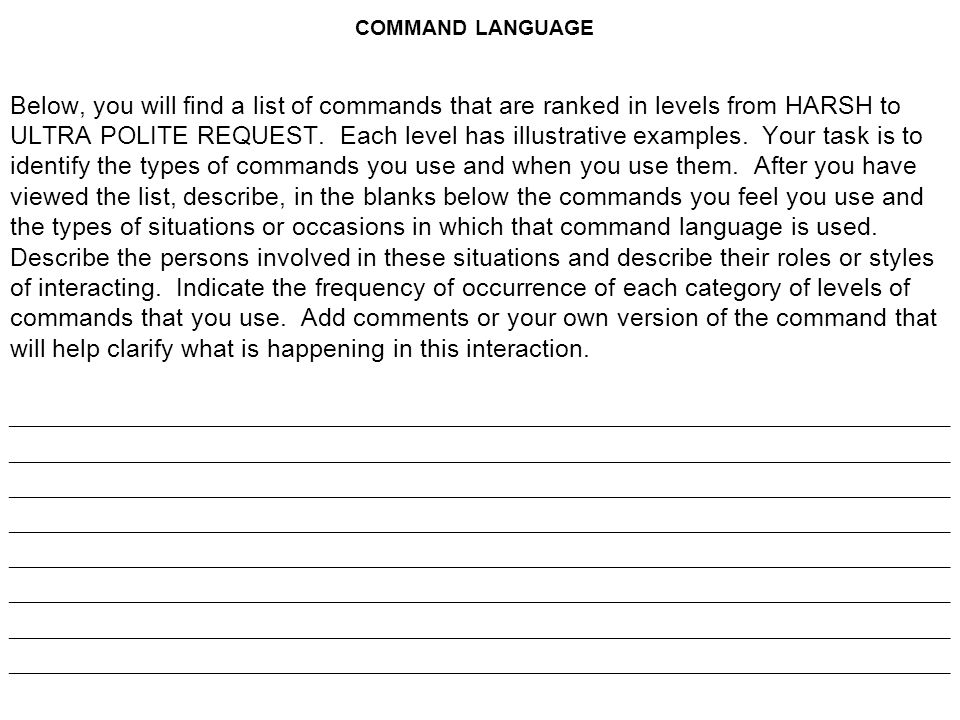 COMMAND LANGUAGE Below, you will find a list of commands that are ranked in levels from HARSH to ULTRA POLITE REQUEST.