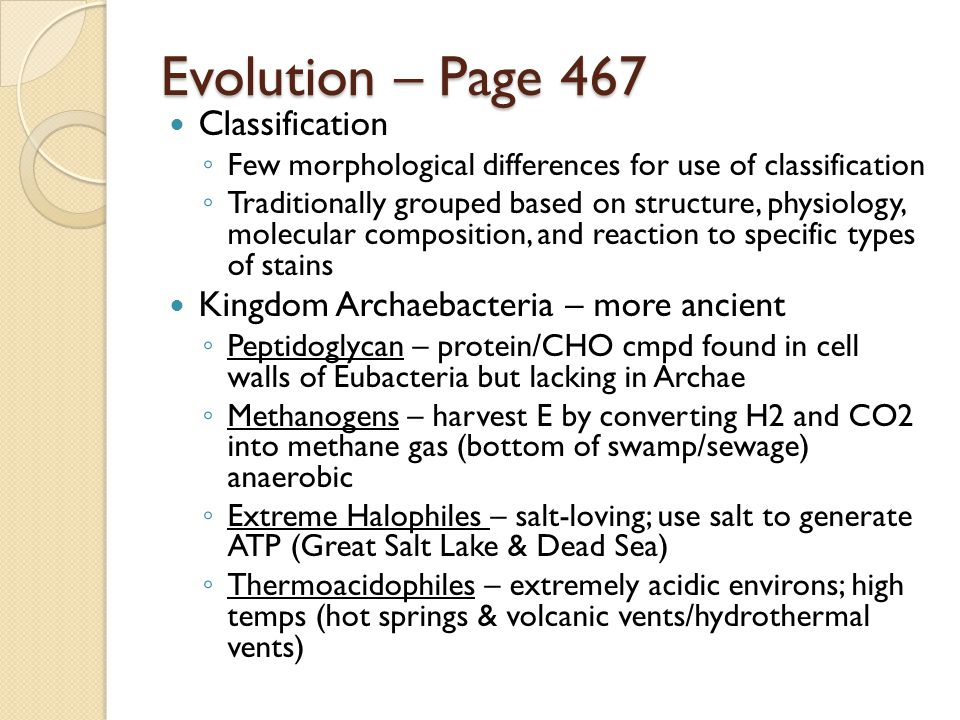 Evolution – Page 467 Classification ◦ Few morphological differences for use of classification ◦ Traditionally grouped based on structure, physiology,