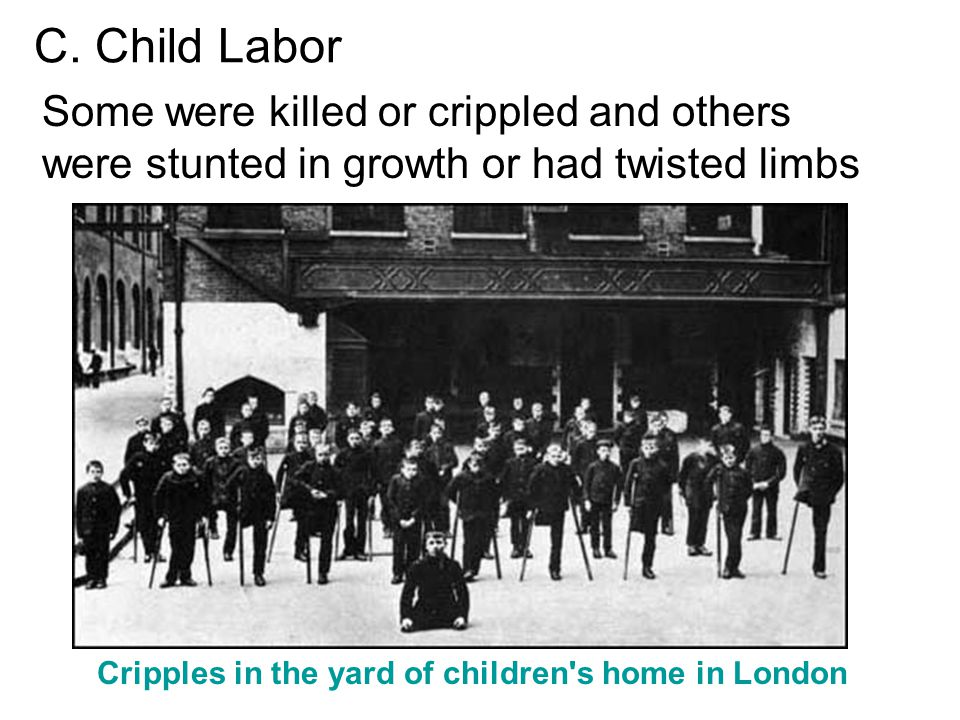 C. Child Labor Cripples in the yard of children's home in London Some were killed or crippled and others were stunted in growth or had twisted limbs