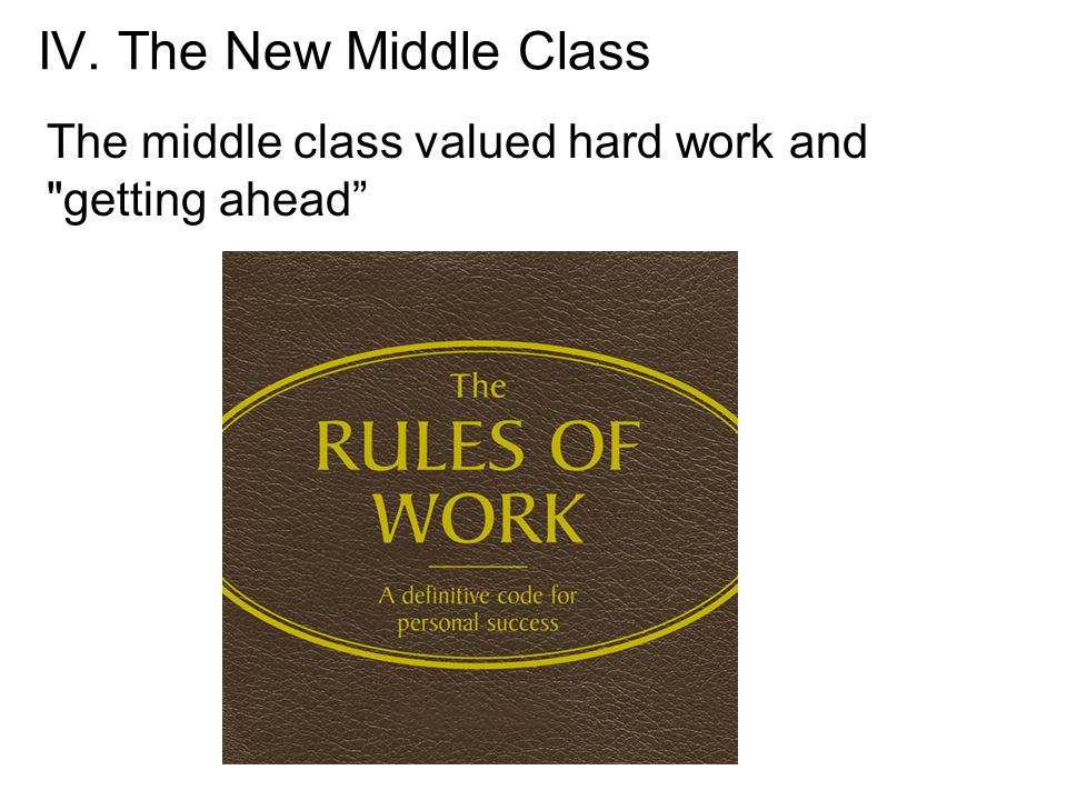 IV. The New Middle Class The middle class valued hard work and