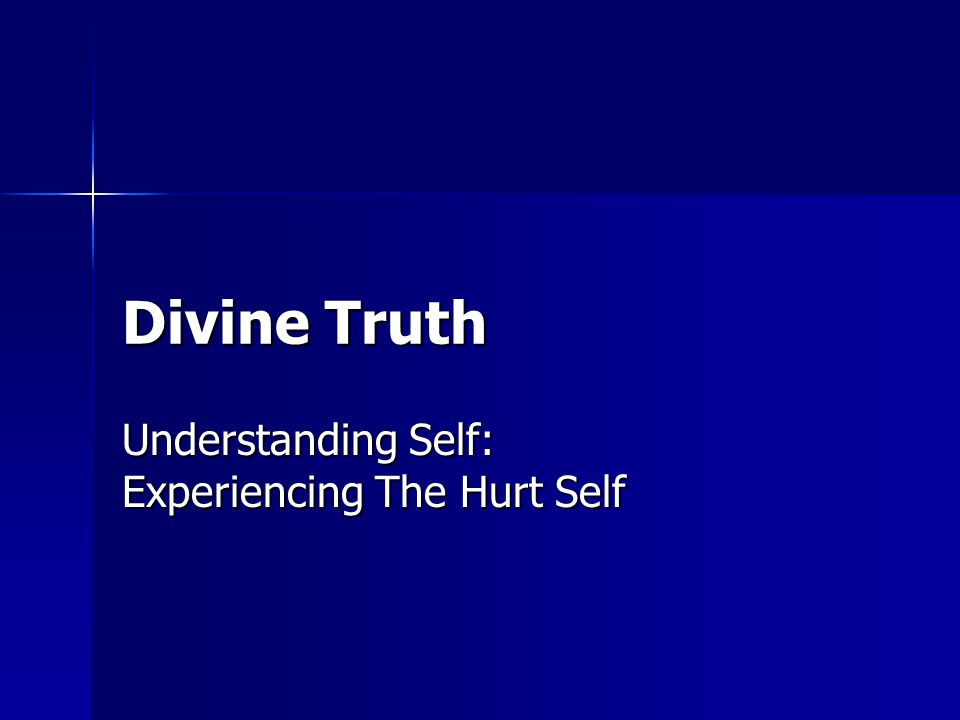 Divine Truth Understanding Self: Experiencing The Hurt Self