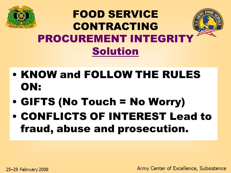 Army Center of Excellence, Subsistence 25–29 February 2008 FOOD SERVICE CONTRACTING CONTRACT ADMINISTRATION Challenges Contract cooks in military operated dining facilities Improper Direction Of Contractor Ineffective Performance Eval.