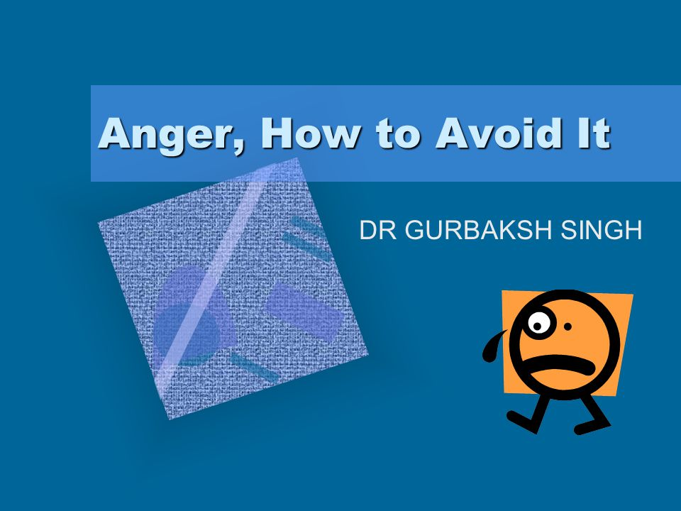 You must learn how to control you anger… Learn to forgive…to avoid situations…