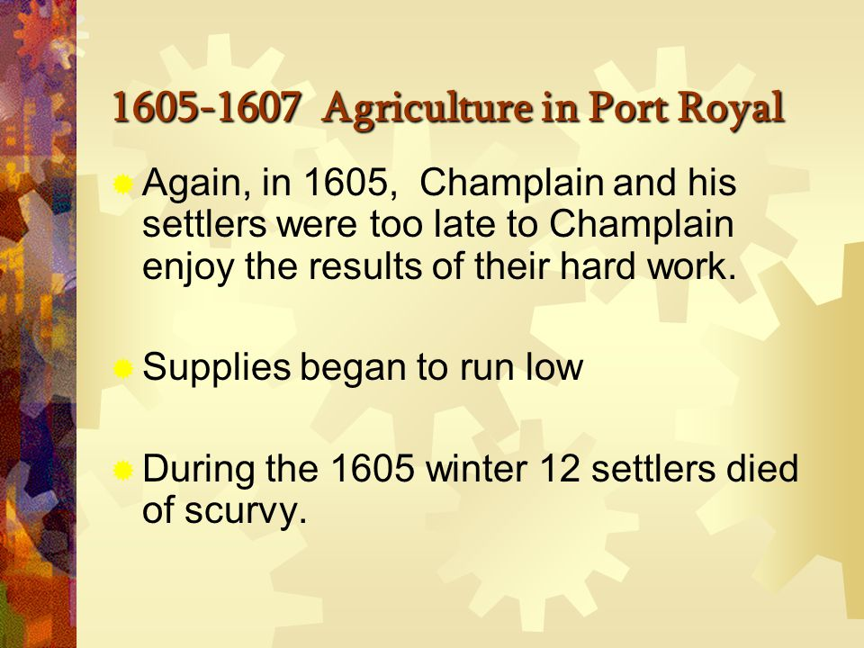 1605-1607 Port Royal  Positive aspect  Protected from the harsh winter  Still connected to the land (settlers can still hunt, heat and bake bread)  Negative Aspect  Not centrally located for the trading of furs Image taken from France Nouvelle-France naissance d'un peuple Français en Amerique