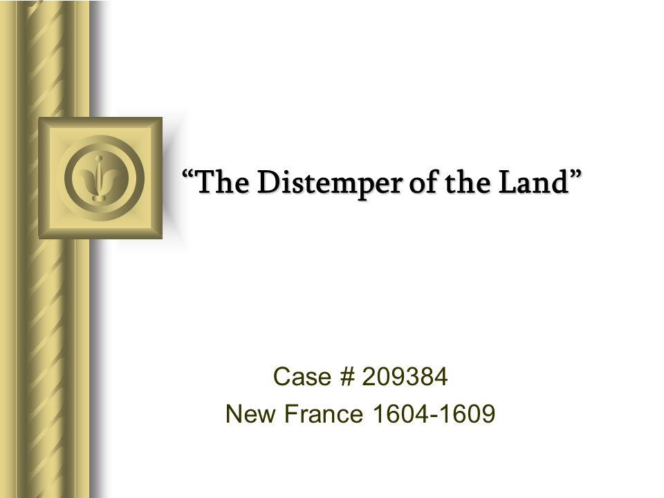 The Distemper of the Land Case # 209384 New France 1604-1609