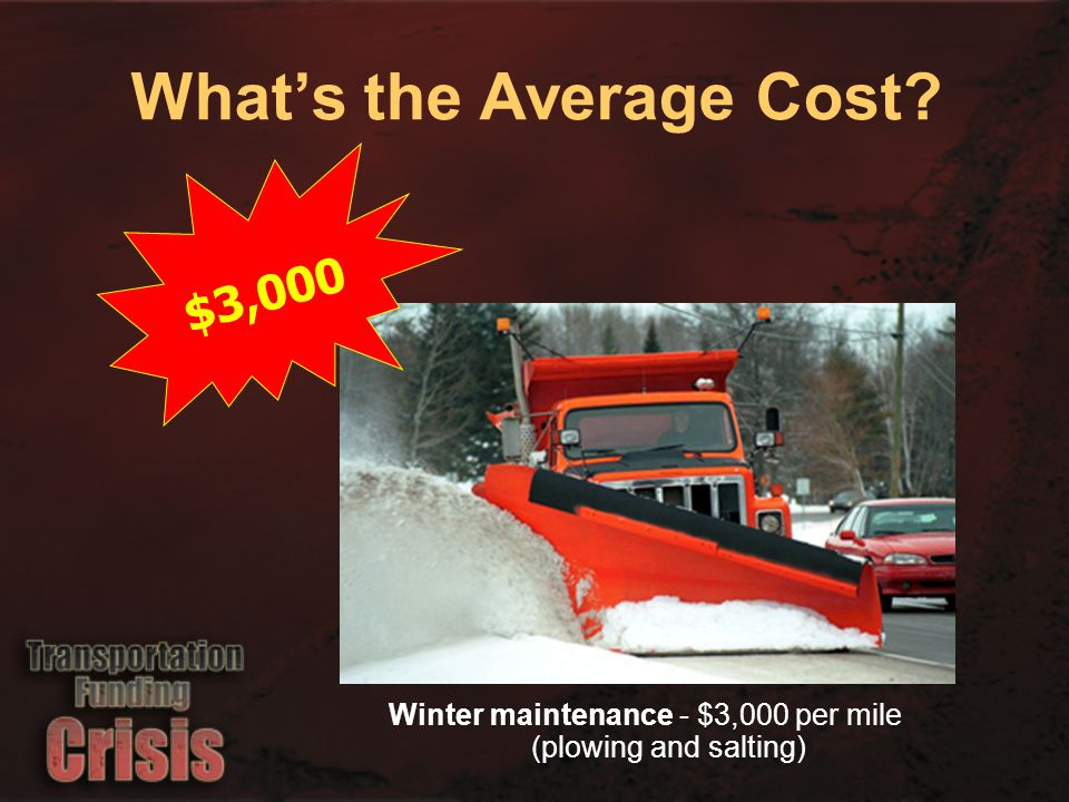 $3,000 Winter maintenance - $3,000 per mile (plowing and salting) What's the Average Cost