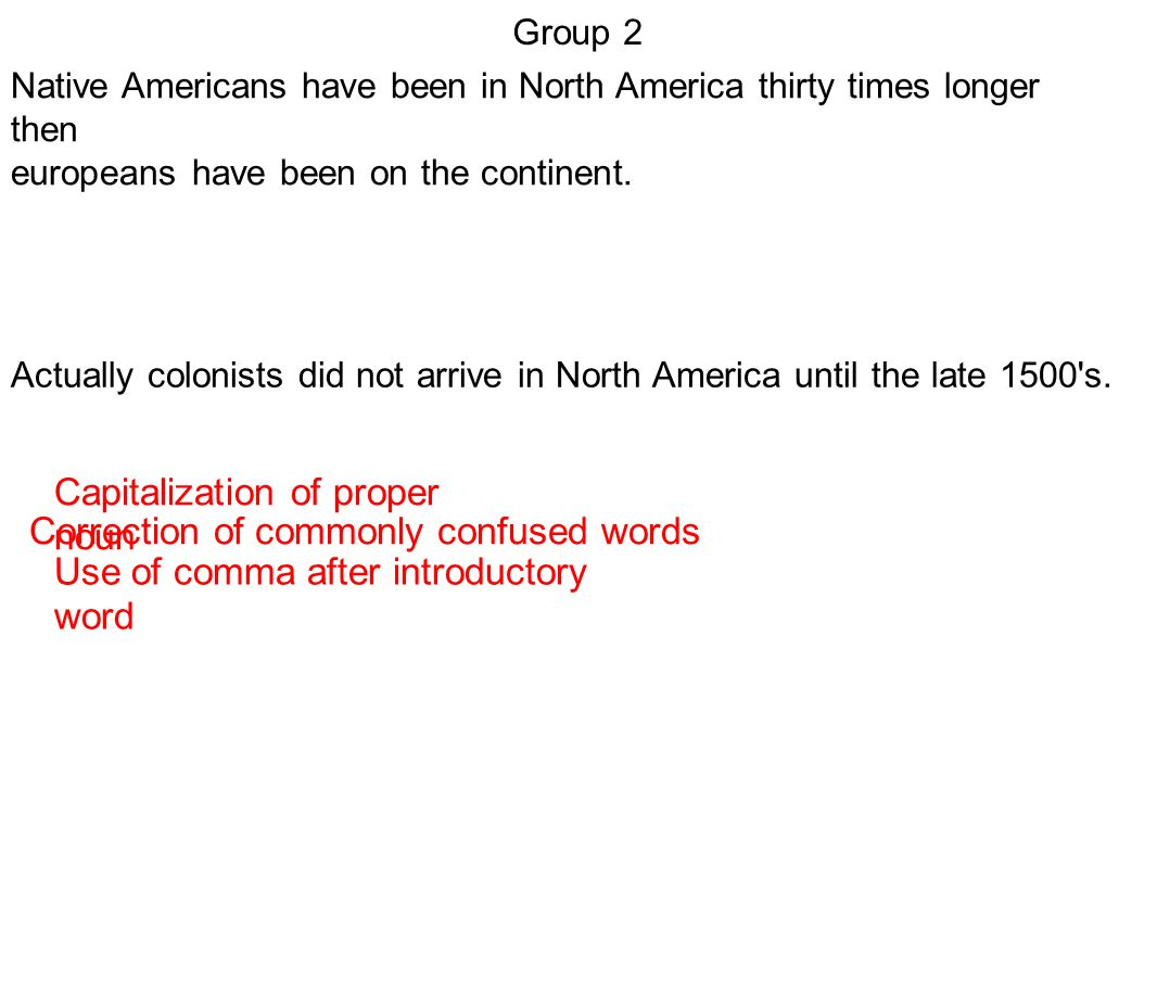 Group 2 Correction of commonly confused words Native Americans have been in North America thirty times longer then europeans have been on the continen