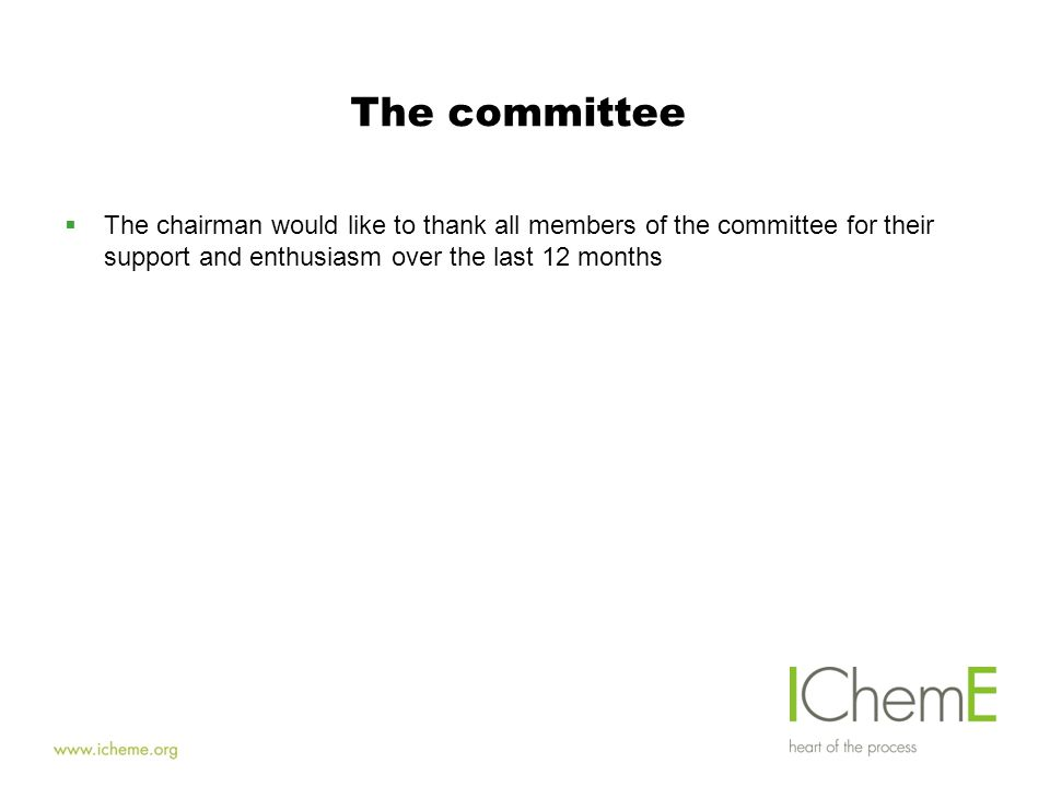 The committee  The chairman would like to thank all members of the committee for their support and enthusiasm over the last 12 months
