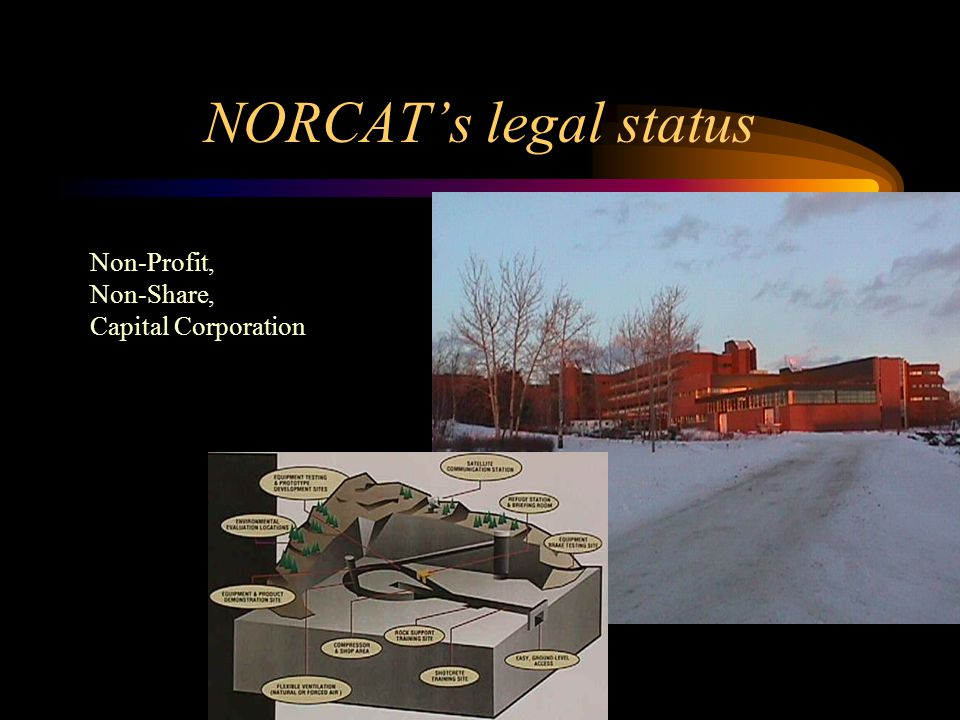 NORCAT's legal status Non-Profit, Non-Share, Capital Corporation