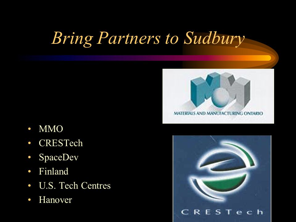 Bring Partners to Sudbury MMO CRESTech SpaceDev Finland U.S. Tech Centres Hanover