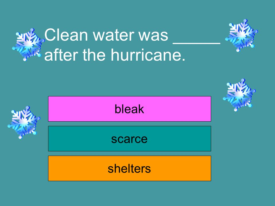 Clean water was _____ after the hurricane. bleak scarce shelters