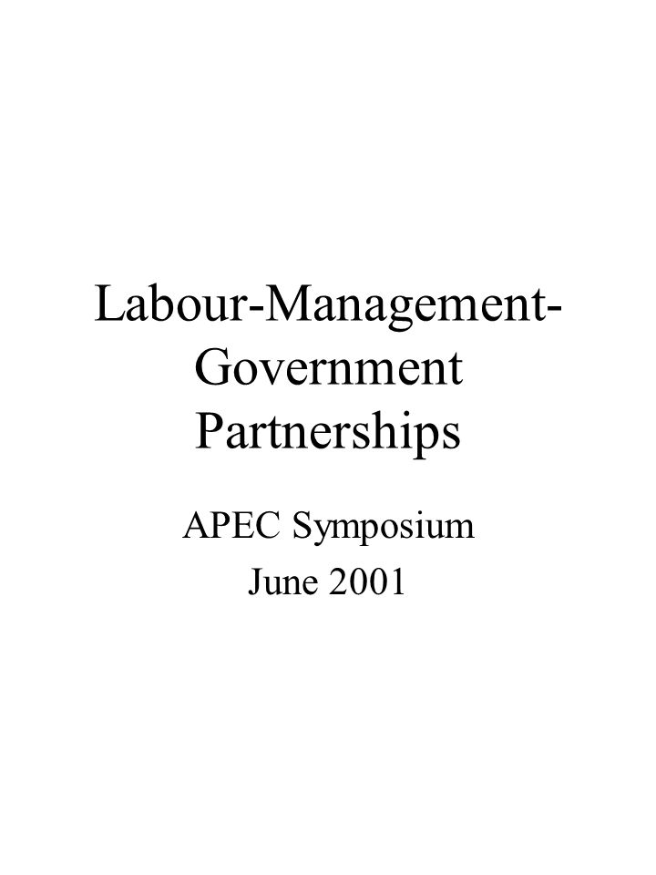 Labour-Management- Government Partnerships APEC Symposium June 2001