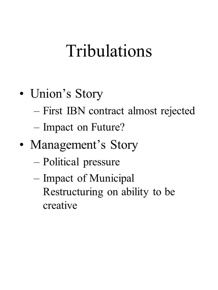 Tribulations Union's Story –First IBN contract almost rejected –Impact on Future.