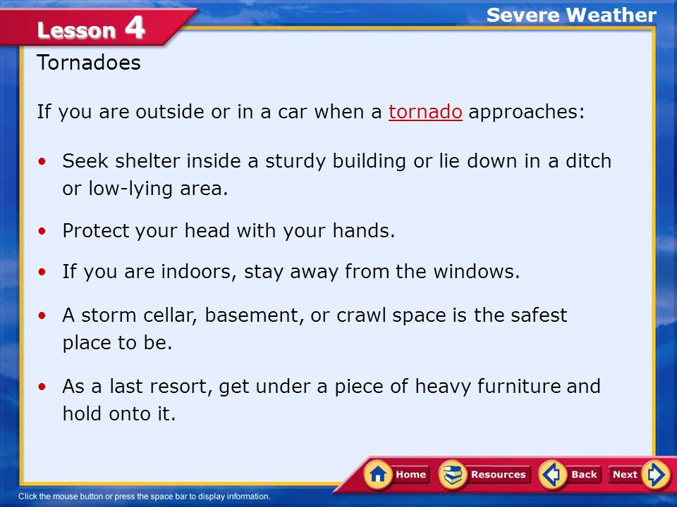 Lesson 4 Severe Thunderstorms When a thunderstorm is approaching: If you are on the water, go to shore.
