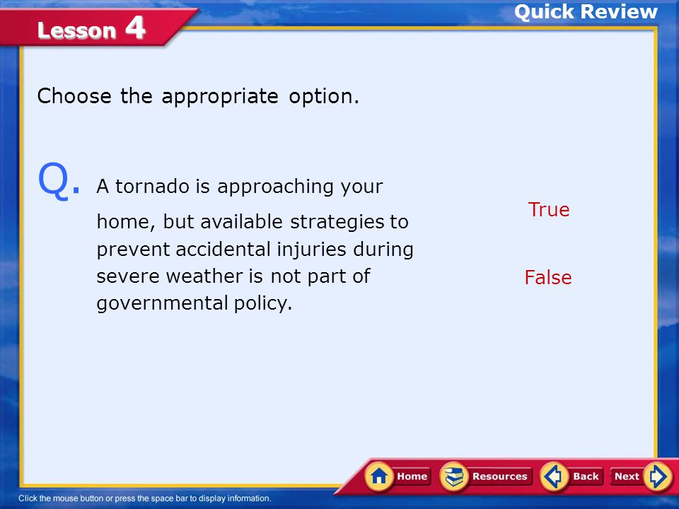 Lesson 4 Quick Review - Answer A.True. A hurricane and a tornado are different.