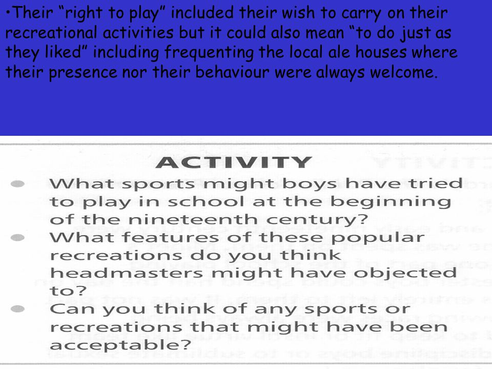 Their right to play included their wish to carry on their recreational activities but it could also mean to do just as they liked including frequenting the local ale houses where their presence nor their behaviour were always welcome.