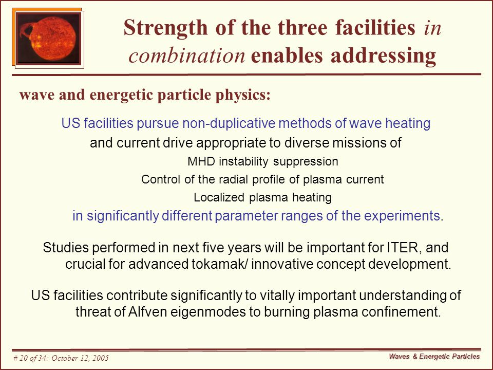 wave and energetic particle physics: US facilities pursue non-duplicative methods of wave heating and current drive appropriate to diverse missions of MHD instability suppression Control of the radial profile of plasma current Localized plasma heating in significantly different parameter ranges of the experiments.