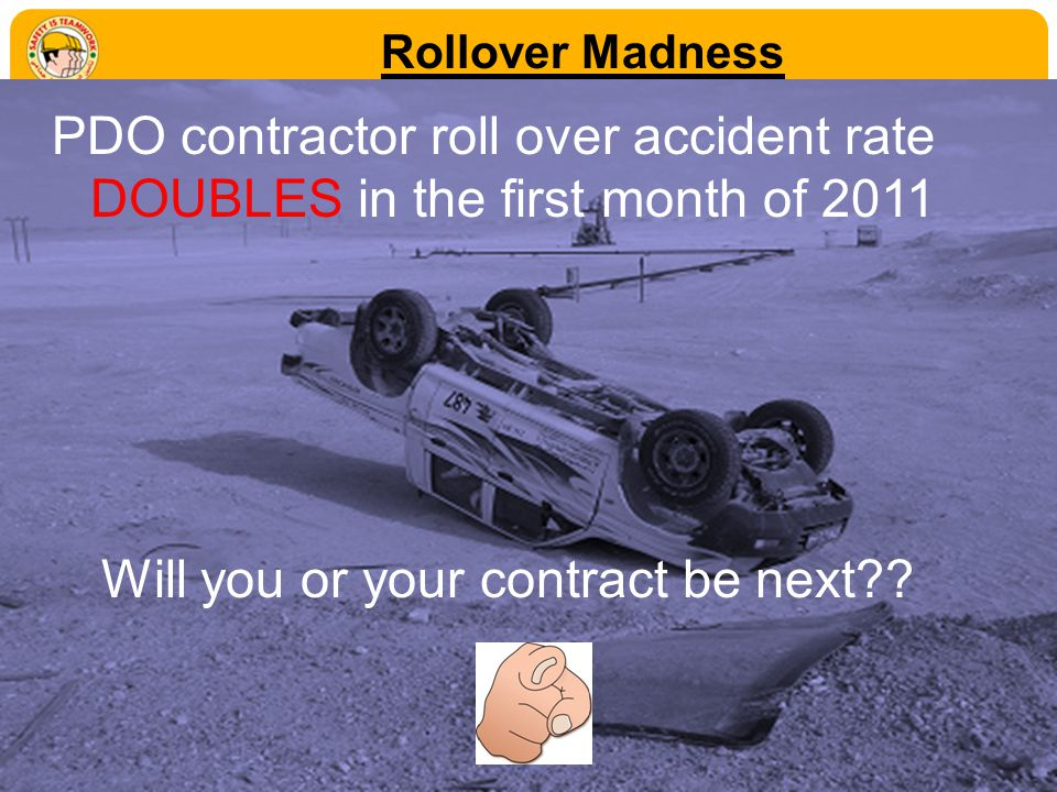 Rollover Madness PDO contractor roll over accident rate DOUBLES in the first month of 2011 Will you or your contract be next