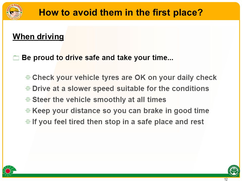 12 When driving  Be proud to drive safe and take your time...