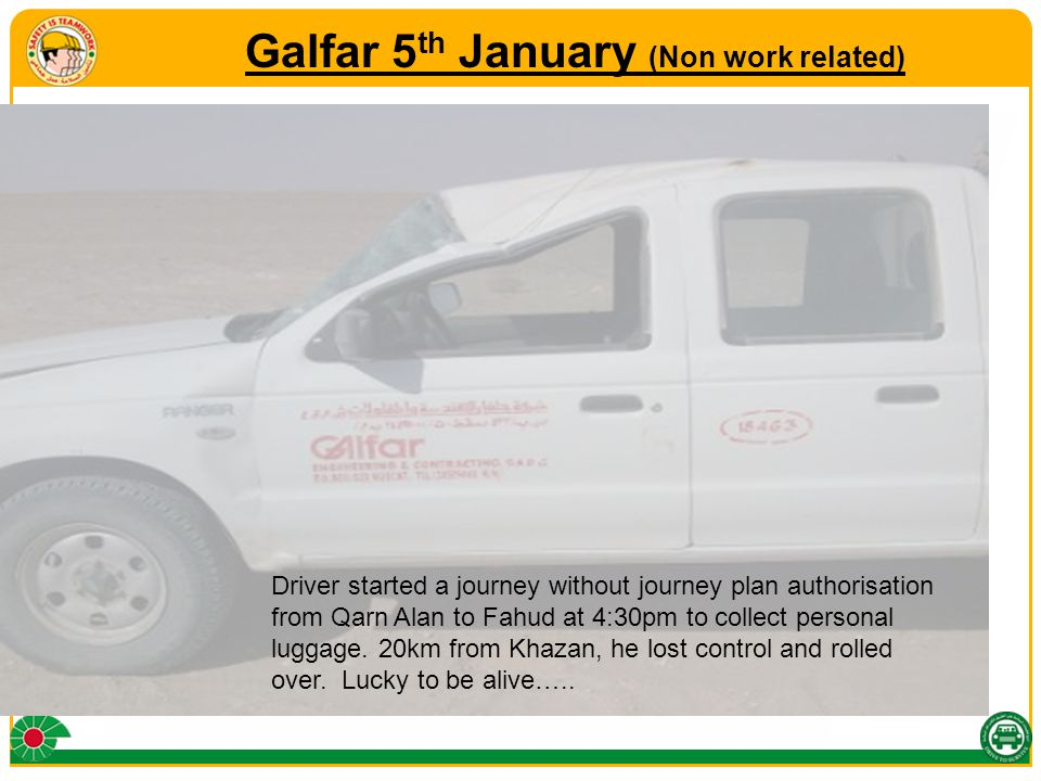 Galfar 5 th January (Non work related) Driver started a journey without journey plan authorisation from Qarn Alan to Fahud at 4:30pm to collect personal luggage.