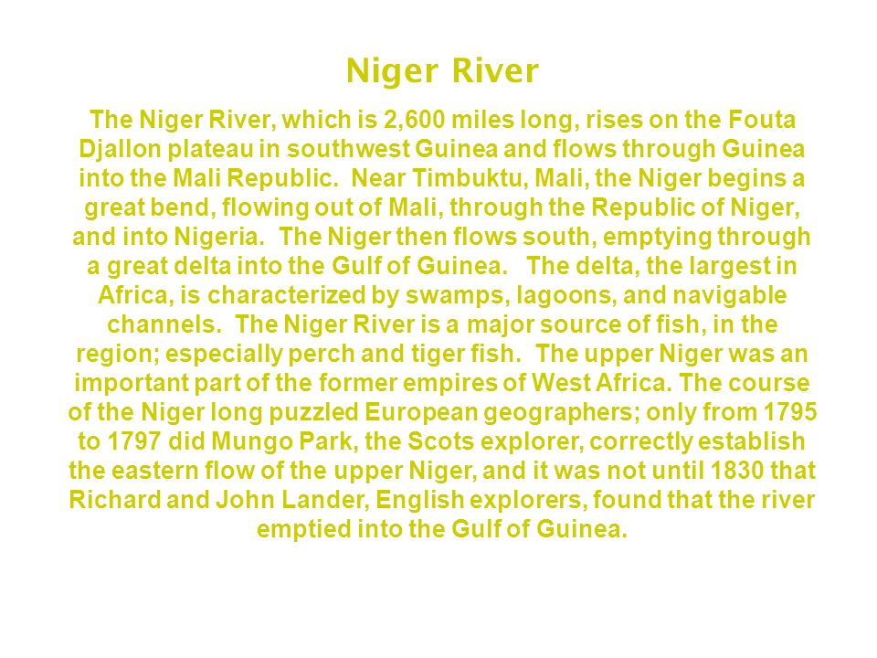 Niger River The Niger River, which is 2,600 miles long, rises on the Fouta Djallon plateau in southwest Guinea and flows through Guinea into the Mali