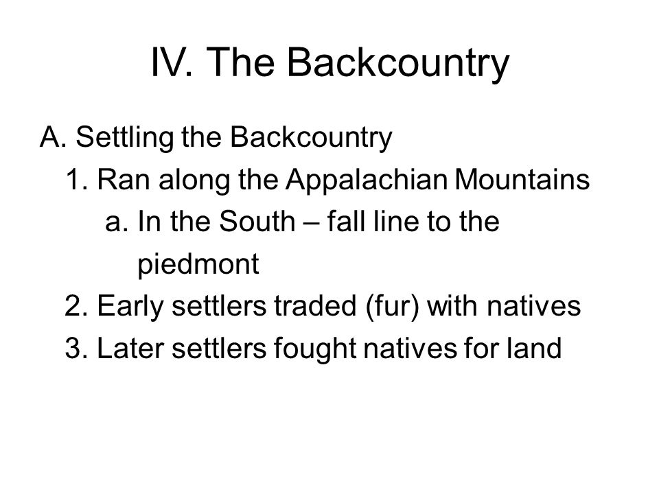 IV.The Backcountry A. Settling the Backcountry 1.
