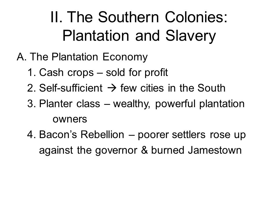 II.The Southern Colonies: Plantation and Slavery A.