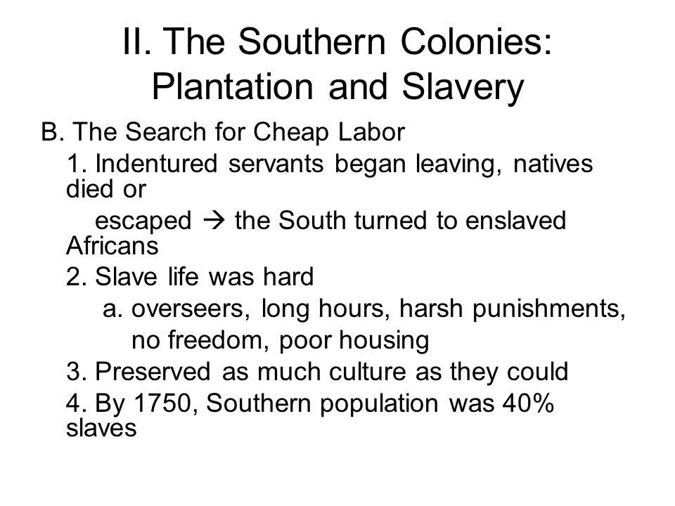 II.The Southern Colonies: Plantation and Slavery B.