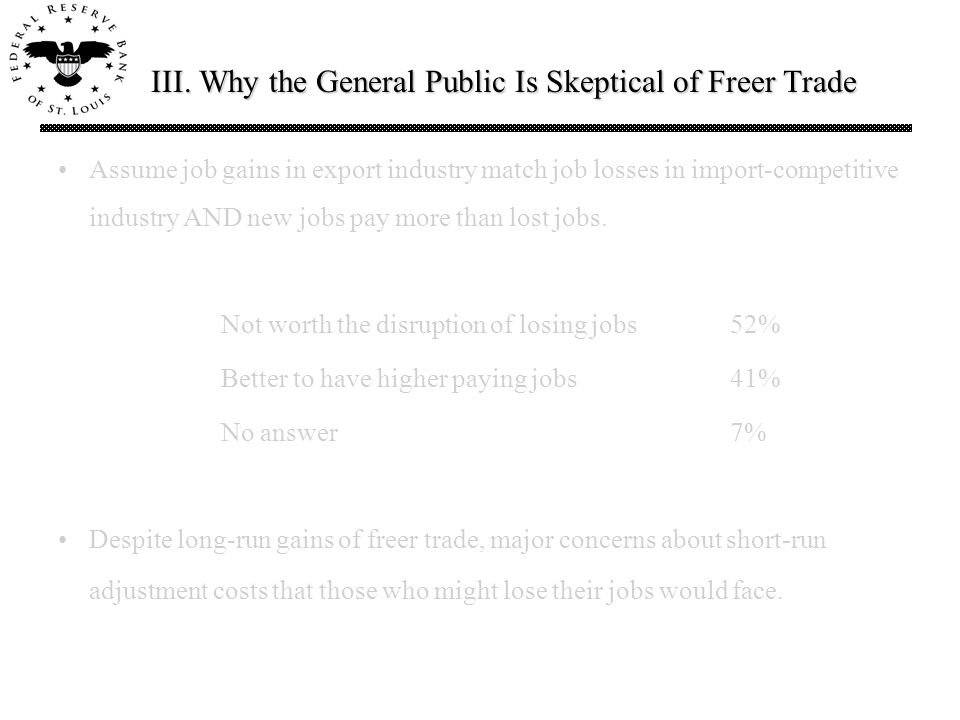 III. Why the General Public Is Skeptical of Freer Trade Assume job gains in export industry match job losses in import-competitive industry AND new jo