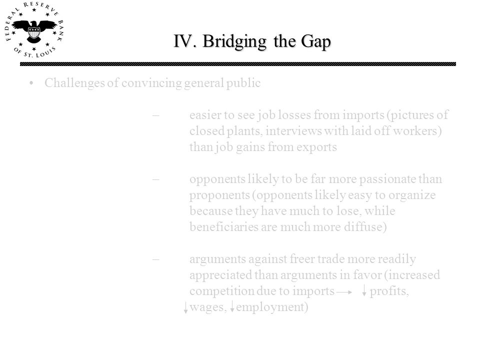IV. Bridging the Gap Challenges of convincing general public –easier to see job losses from imports (pictures of closed plants, interviews with laid o