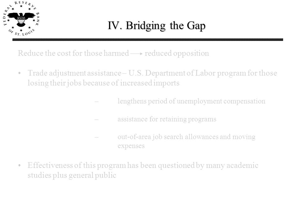 IV. Bridging the Gap Reduce the cost for those harmed reduced opposition Trade adjustment assistance – U.S. Department of Labor program for those losi