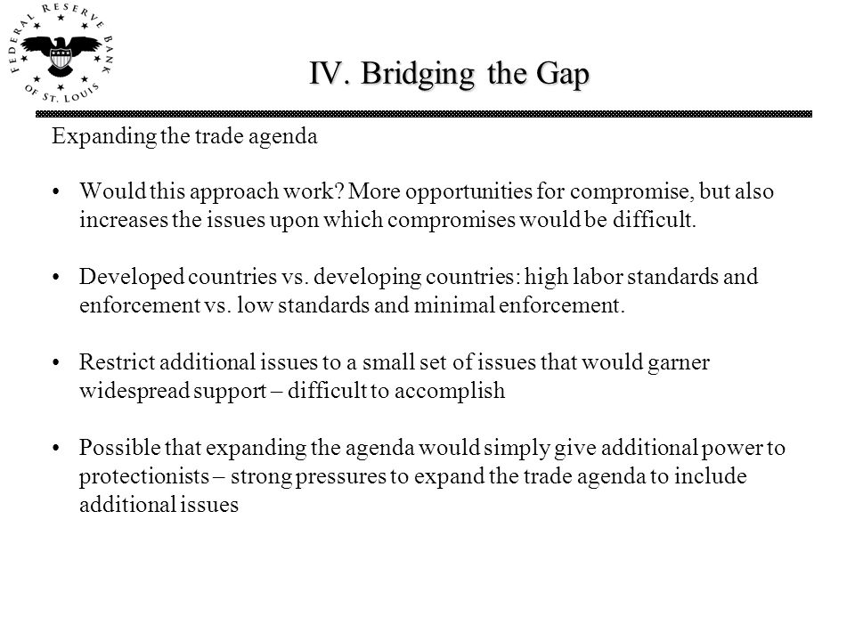 IV. Bridging the Gap Expanding the trade agenda Would this approach work.