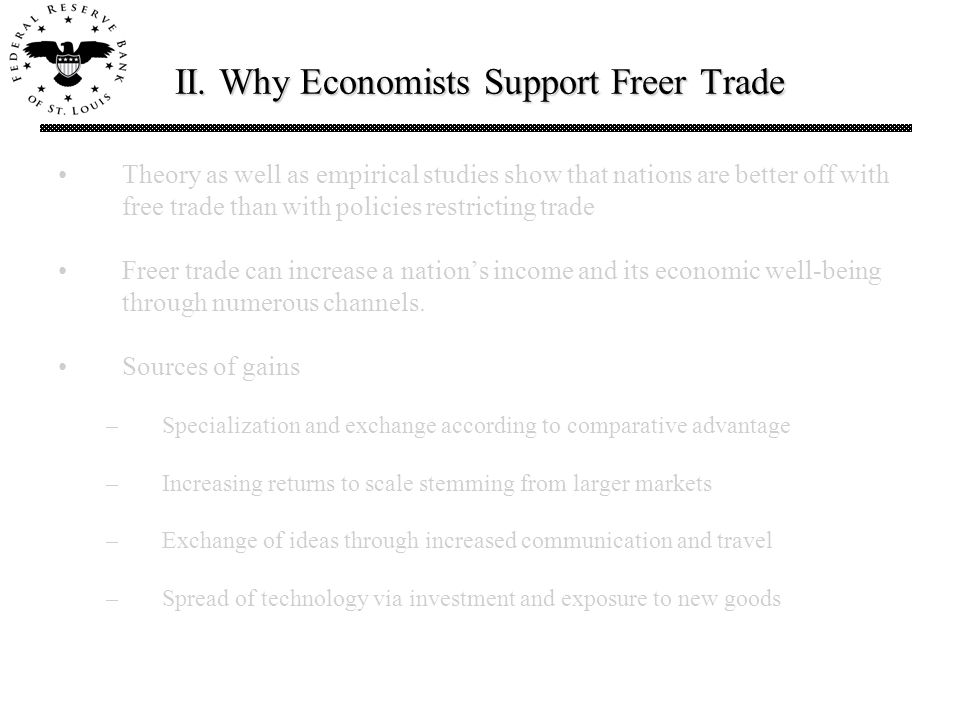 II. Why Economists Support Freer Trade Theory as well as empirical studies show that nations are better off with free trade than with policies restric