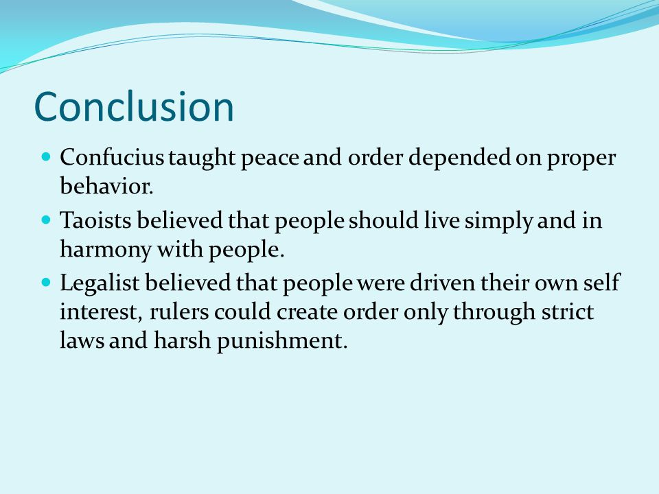 Conclusion Confucius taught peace and order depended on proper behavior.