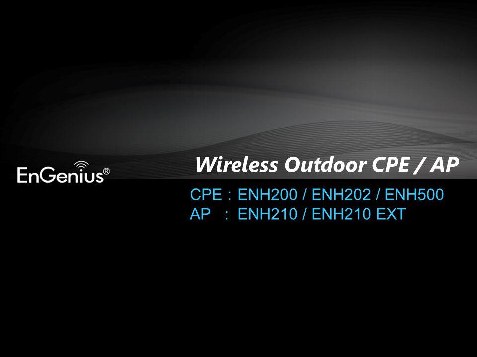 Wireless Outdoor CPE / AP CPE :ENH200 / ENH202 / ENH500 AP :ENH210 / ENH210 EXT