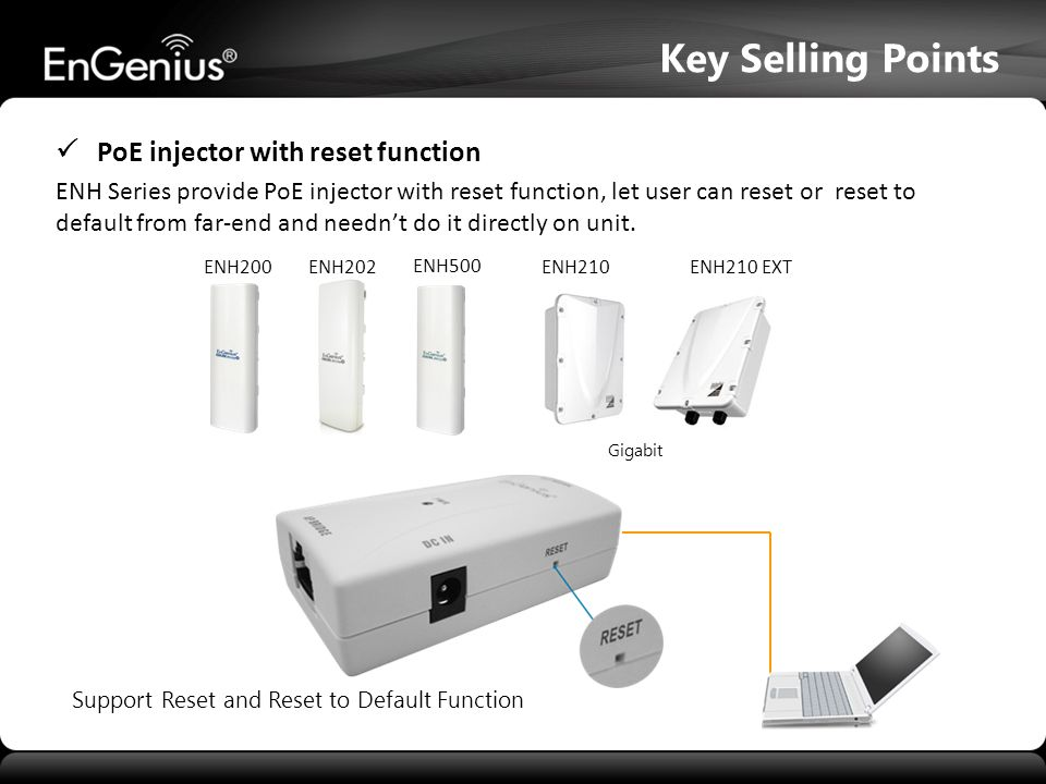 ENH Series provide PoE injector with reset function, let user can reset or reset to default from far-end and needn't do it directly on unit. ENH200 Su