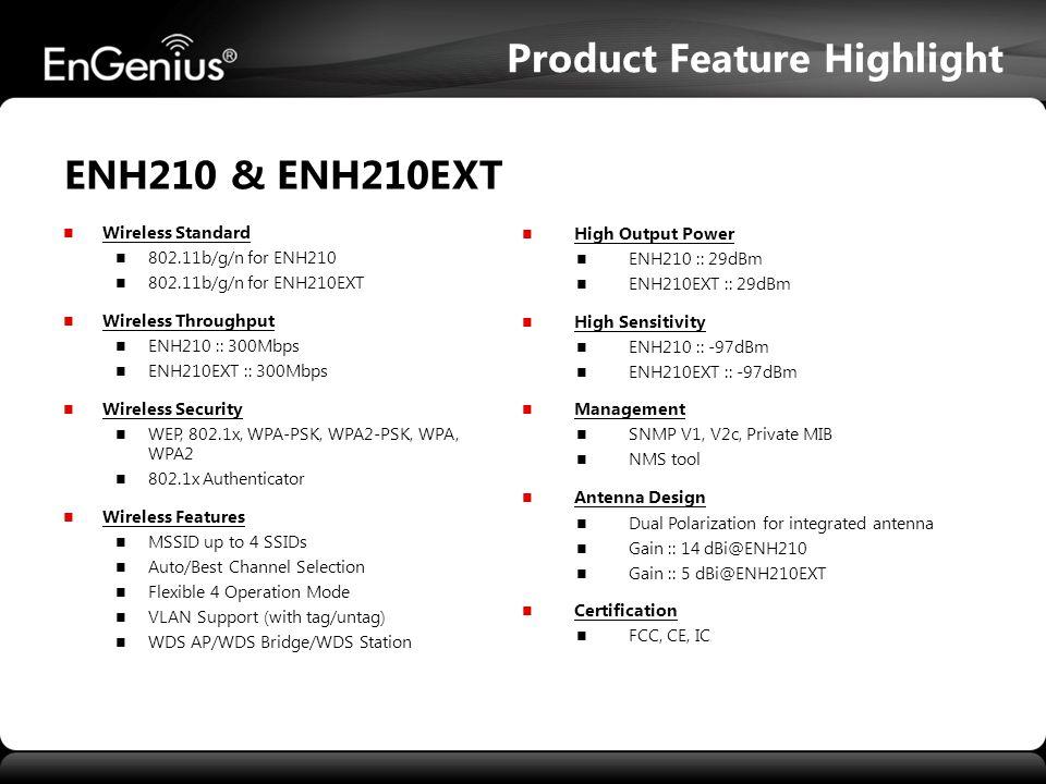 High Output Power ENH210 :: 29dBm ENH210EXT :: 29dBm High Sensitivity ENH210 :: -97dBm ENH210EXT :: -97dBm Management SNMP V1, V2c, Private MIB NMS to