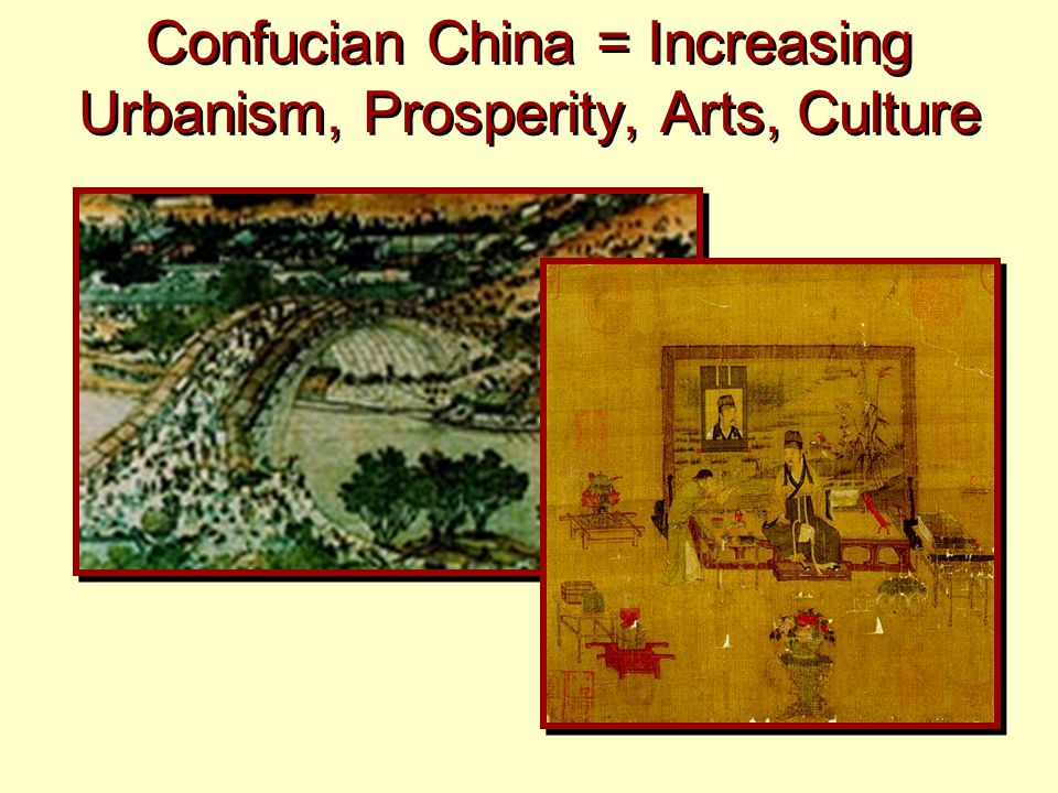 Confucian China = Increasing Urbanism, Prosperity, Arts, Culture