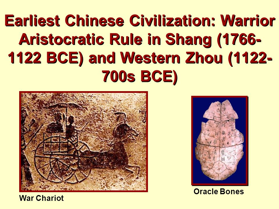 Earliest Chinese Civilization: Warrior Aristocratic Rule in Shang (1766- 1122 BCE) and Western Zhou (1122- 700s BCE) Oracle Bones War Chariot