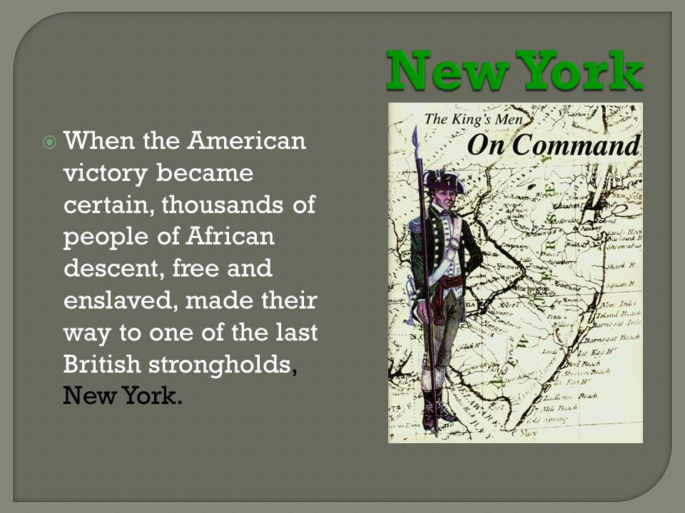  When the American victory became certain, thousands of people of African descent, free and enslaved, made their way to one of the last British strongholds, New York.