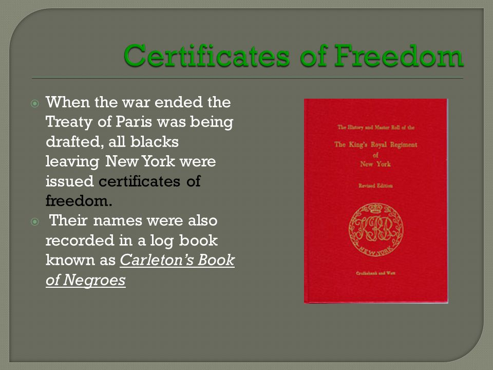  When the war ended the Treaty of Paris was being drafted, all blacks leaving New York were issued certificates of freedom.  Their names were also r