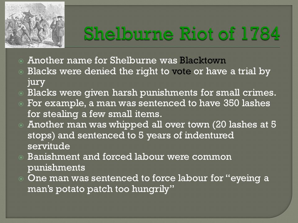  Another name for Shelburne was Blacktown  Blacks were denied the right to vote or have a trial by jury  Blacks were given harsh punishments for small crimes.