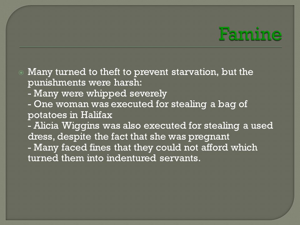  Many turned to theft to prevent starvation, but the punishments were harsh: - Many were whipped severely - One woman was executed for stealing a bag