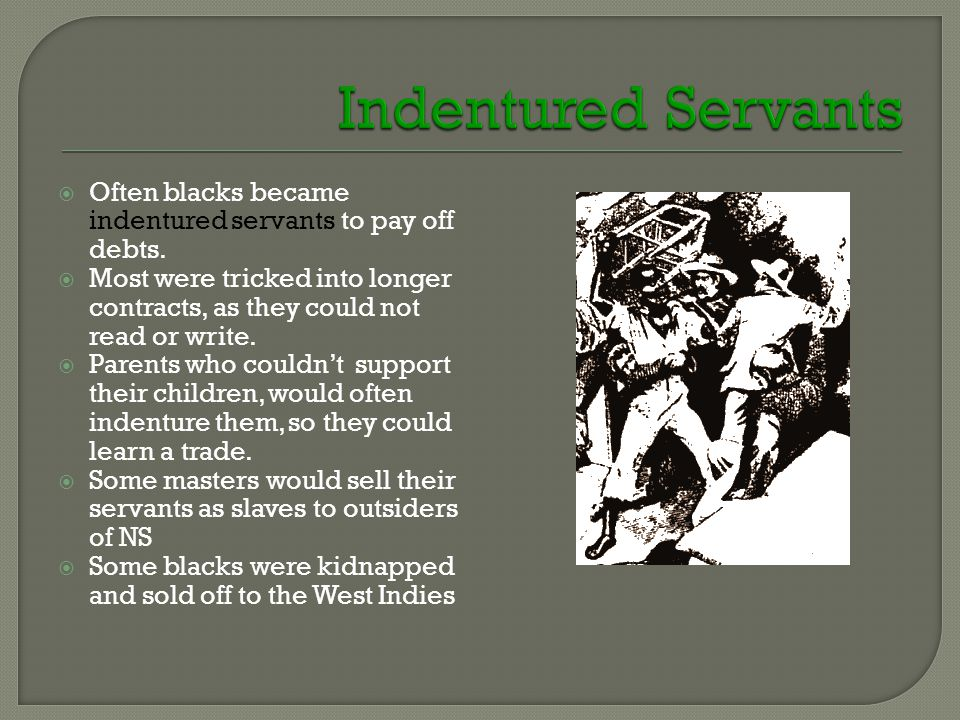  Often blacks became indentured servants to pay off debts.