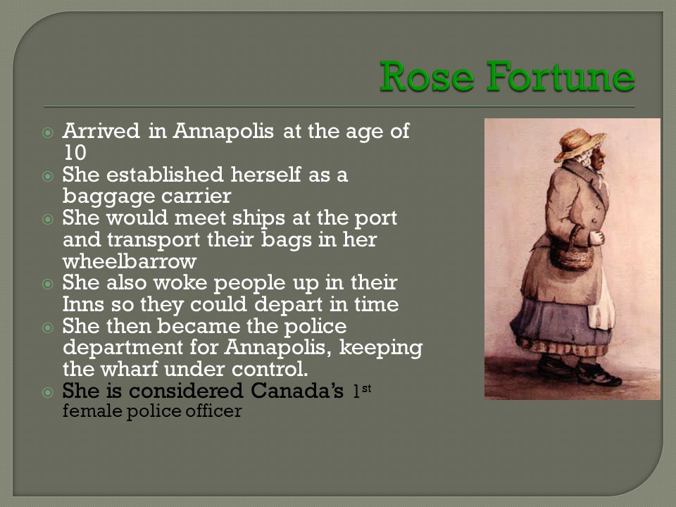  Arrived in Annapolis at the age of 10  She established herself as a baggage carrier  She would meet ships at the port and transport their bags in her wheelbarrow  She also woke people up in their Inns so they could depart in time  She then became the police department for Annapolis, keeping the wharf under control.
