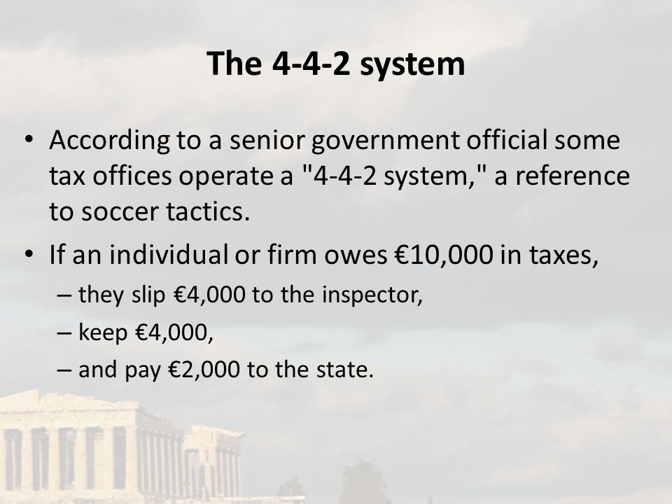 The 4-4-2 system According to a senior government official some tax offices operate a 4-4-2 system, a reference to soccer tactics.